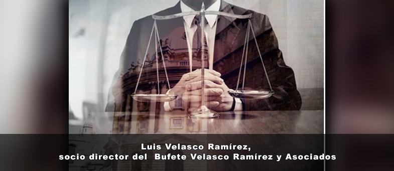Luis Velasco Ramírez, socio director del Bufete Velasco Ramírez y Asociados
